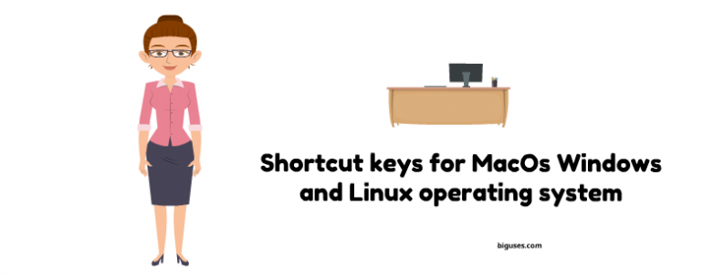 Shortcut keys for MacOs Windows and Linux operating system